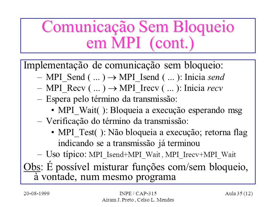 20-08-1999INPE / CAP-315 Airam J. Preto, Celso L. Mendes Aula 35 (12) Comunicação Sem Bloqueio em MPI (cont.) Implementação de comunicação sem bloquei