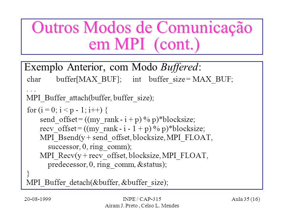 20-08-1999INPE / CAP-315 Airam J. Preto, Celso L. Mendes Aula 35 (16) Outros Modos de Comunicação em MPI (cont.) Exemplo Anterior, com Modo Buffered: