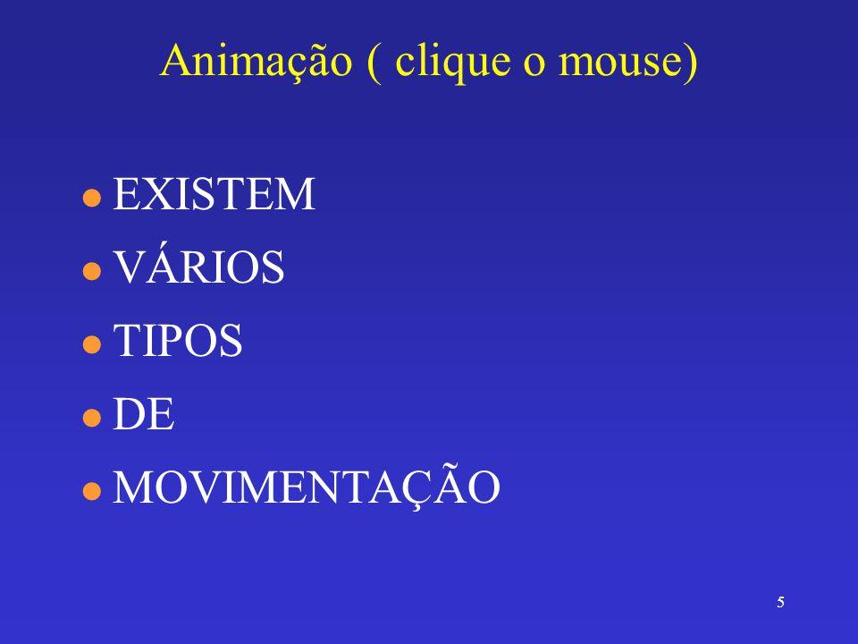 5 Animação ( clique o mouse) l EXISTEM l VÁRIOS l TIPOS l DE l MOVIMENTAÇÃO