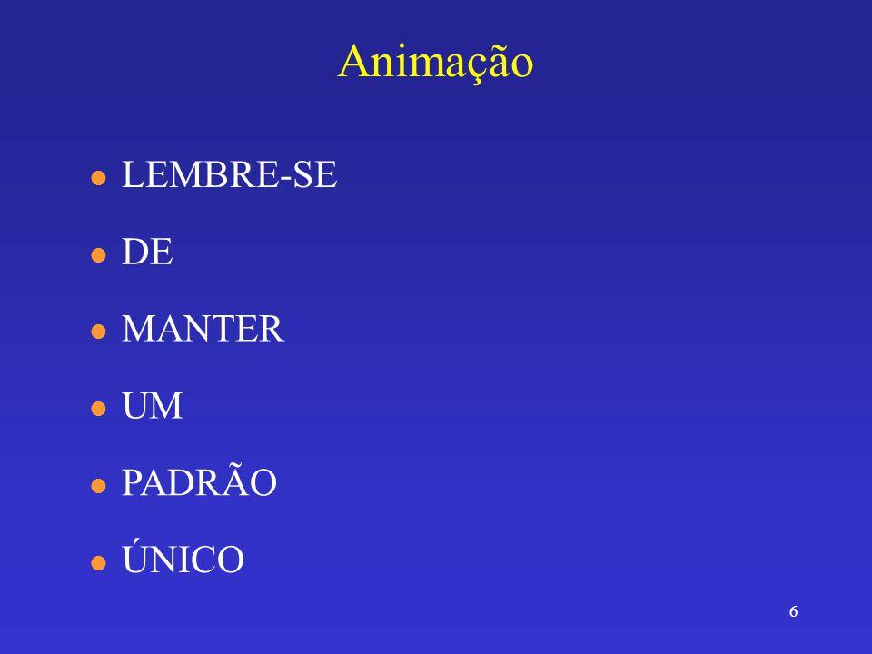 6 Animação l DE l MANTER l LEMBRE-SE l UM l PADRÃO l ÚNICO