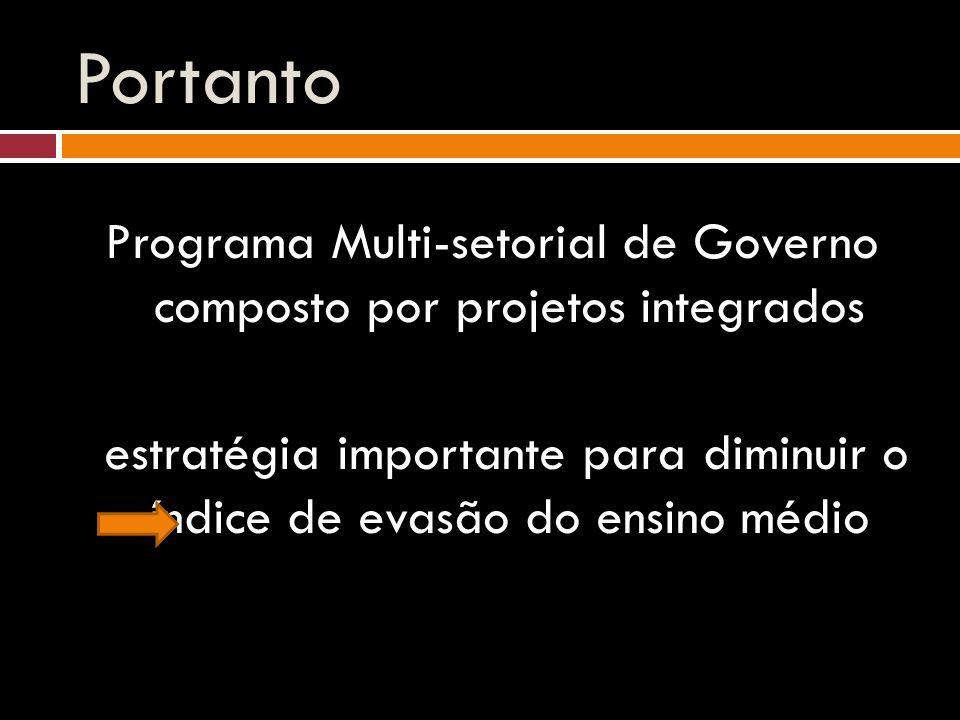 Portanto Programa Multi-setorial de Governo composto por projetos integrados estratégia importante para diminuir o índice de evasão do ensino médio