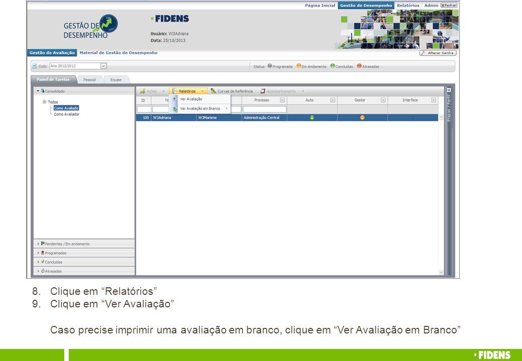 8.Clique em Relatórios 9.Clique em Ver Avaliação Caso precise imprimir uma avaliação em branco, clique em Ver Avaliação em Branco