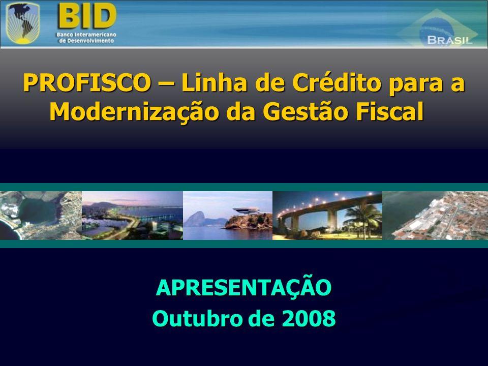 APRESENTAÇÃO Outubro de 2008 PROFISCO – Linha de Crédito para a Modernização da Gestão Fiscal
