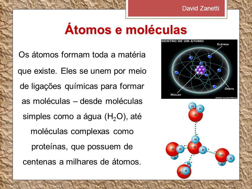 Átomos e moléculas Os átomos formam toda a matéria que existe.