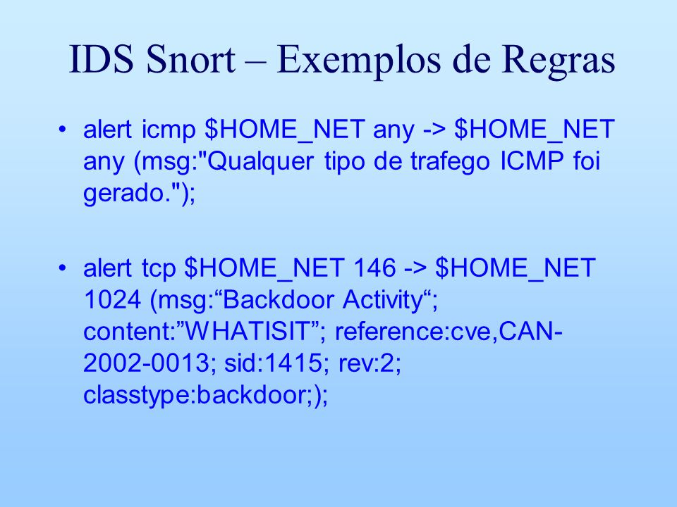 IDS Snort – Exemplos de Regras alert icmp $HOME_NET any -> $HOME_NET any (msg: