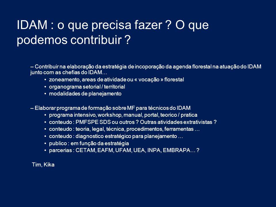 IDAM : o que precisa fazer ? O que podemos contribuir ? – Contribuir na elaboração da estratégia de incoporação da agenda florestal na atuação do IDAM