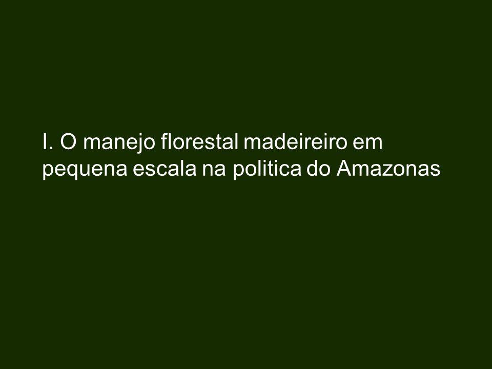 I. O manejo florestal madeireiro em pequena escala na politica do Amazonas