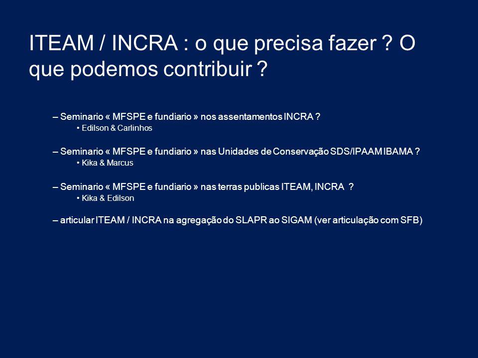 ITEAM / INCRA : o que precisa fazer ? O que podemos contribuir ? – Seminario « MFSPE e fundiario » nos assentamentos INCRA ? Edilson & Carlinhos – Sem