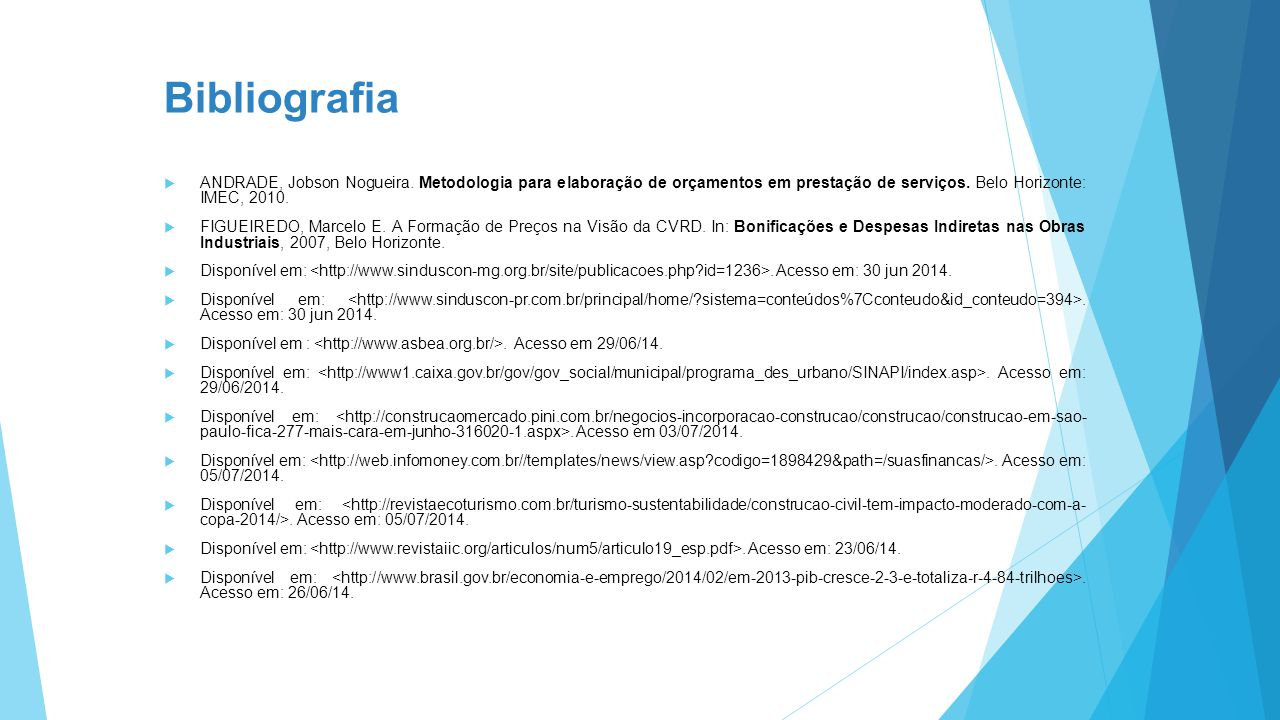 Bibliografia  ANDRADE, Jobson Nogueira. Metodologia para elaboração de orçamentos em prestação de serviços. Belo Horizonte: IMEC, 2010.  FIGUEIREDO,