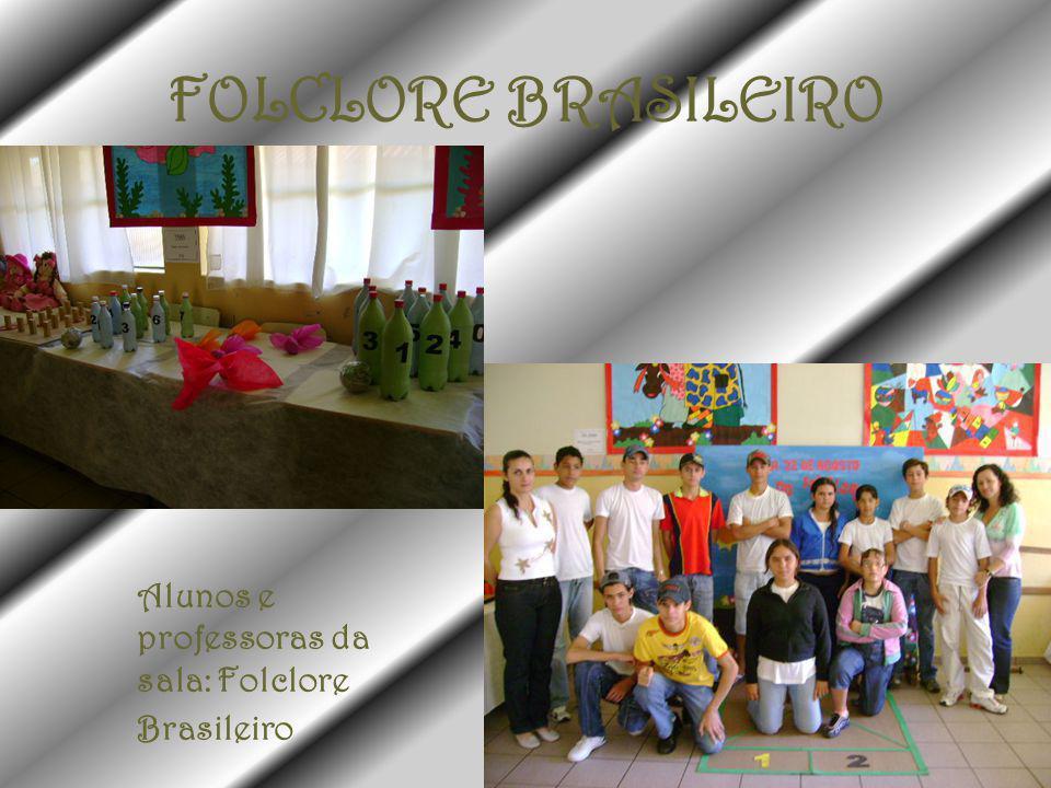 FOLCLORE BRASILEIRO Alunos e professoras da sala: Folclore Brasileiro