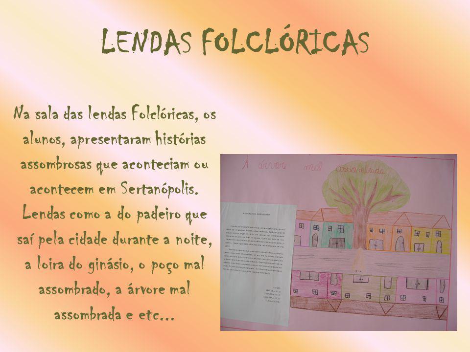 LENDAS FOLCLÓRICAS Na sala das lendas Folclóricas, os alunos, apresentaram histórias assombrosas que aconteciam ou acontecem em Sertanópolis.