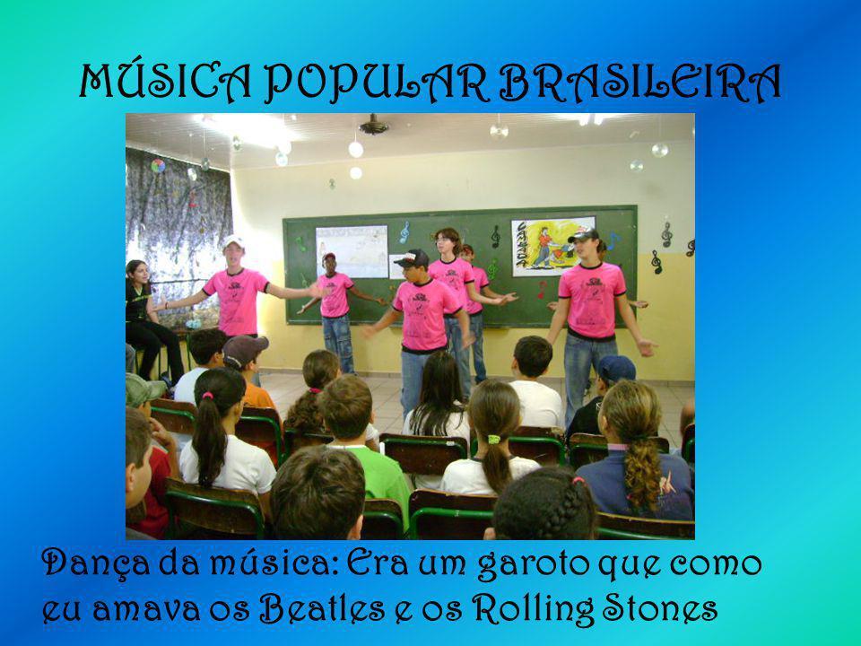 MÚSICA POPULAR BRASILEIRA Dança da música: Era um garoto que como eu amava os Beatles e os Rolling Stones