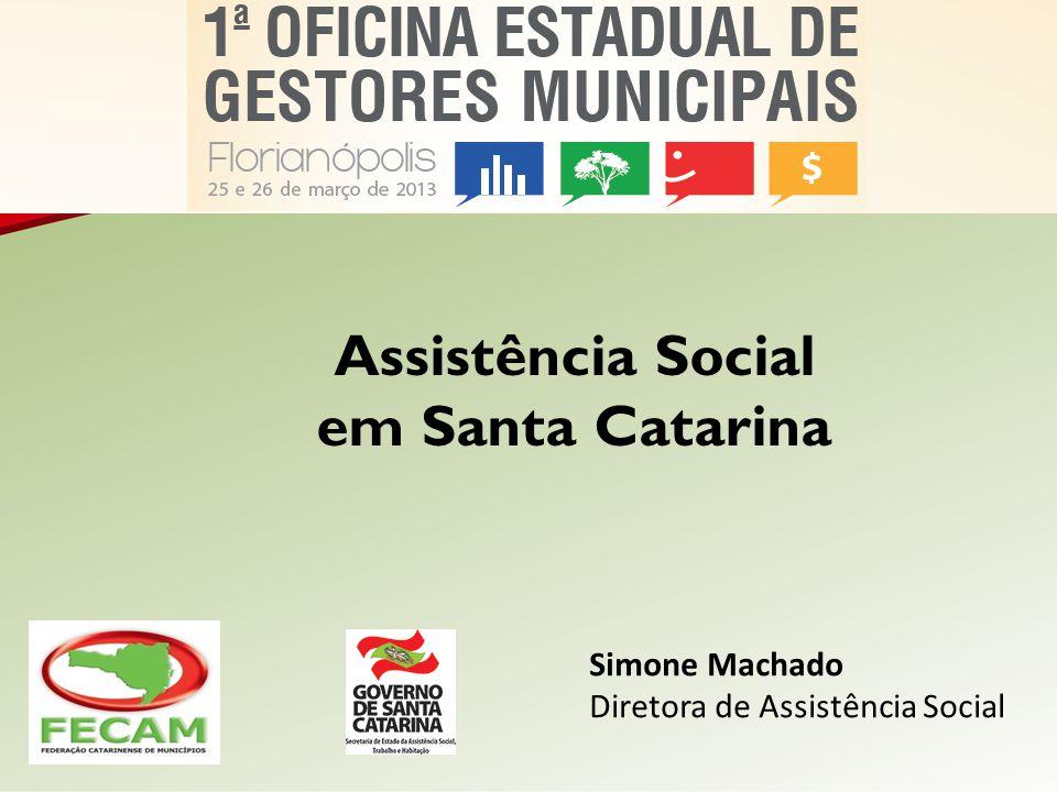 Assistência Social em Santa Catarina Simone Machado Diretora de Assistência Social