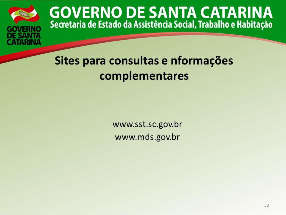 38 Sites para consultas e nformações complementares www.sst.sc.gov.br www.mds.gov.br