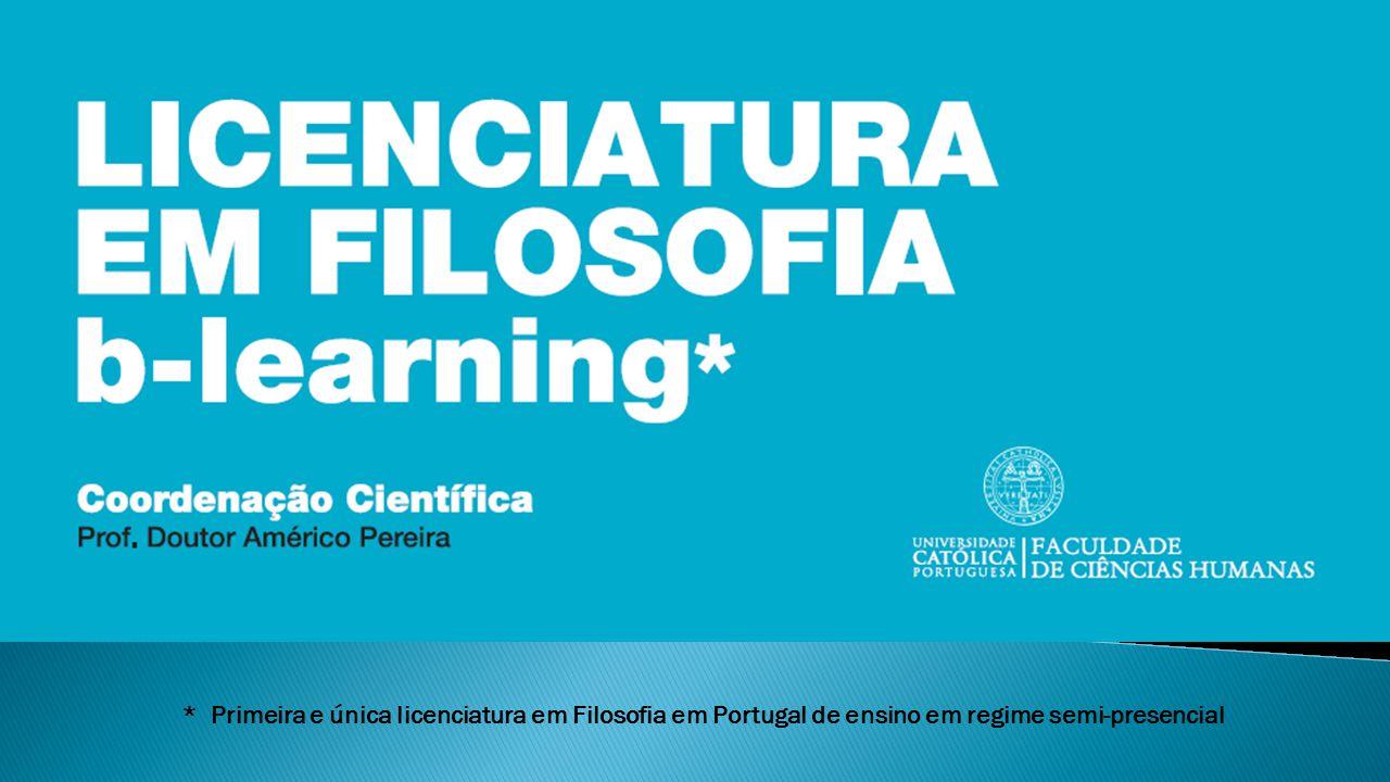 * Primeira e única licenciatura em Filosofia em Portugal de ensino em regime semi-presencial