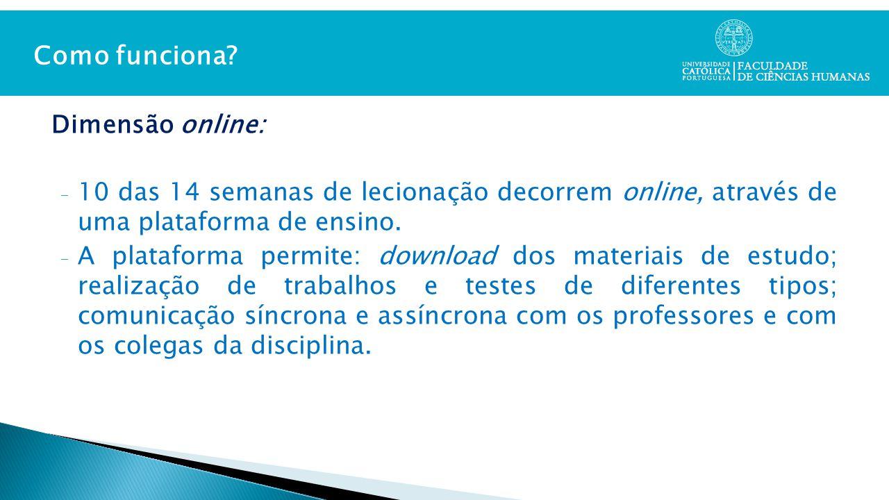 Dimensão online: - 10 das 14 semanas de lecionação decorrem online, através de uma plataforma de ensino.