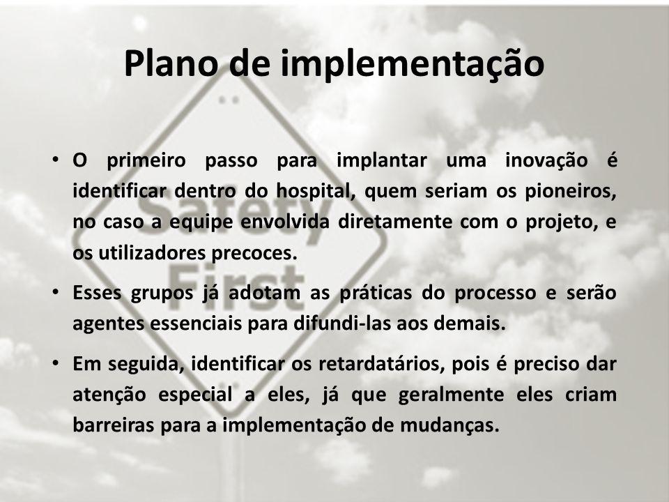 Plano de implementação O primeiro passo para implantar uma inovação é identificar dentro do hospital, quem seriam os pioneiros, no caso a equipe envolvida diretamente com o projeto, e os utilizadores precoces.