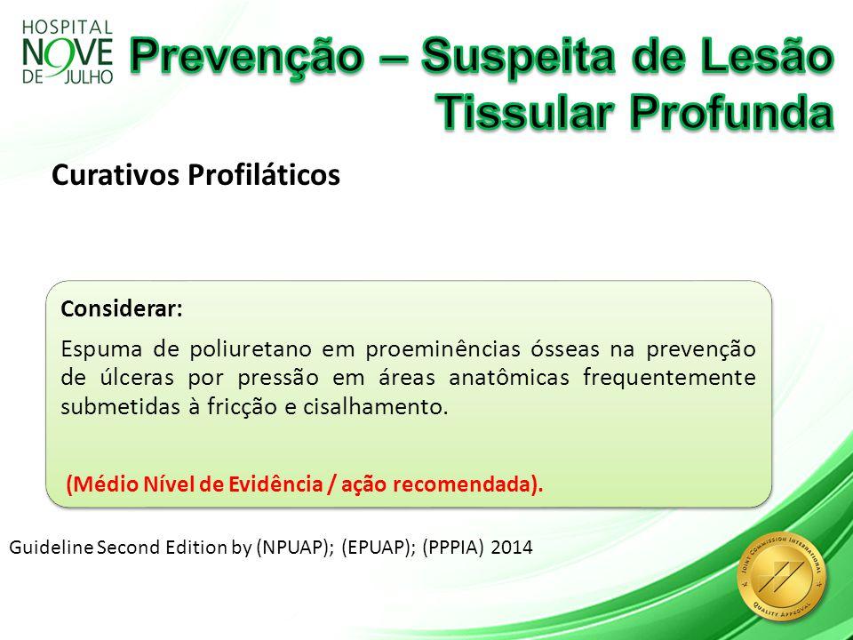 Curativos Profiláticos Guideline Second Edition by (NPUAP); (EPUAP); (PPPIA) 2014 Considerar: Espuma de poliuretano em proeminências ósseas na prevenç