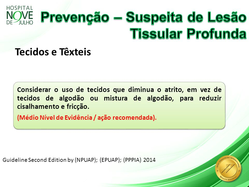Tecidos e Têxteis Guideline Second Edition by (NPUAP); (EPUAP); (PPPIA) 2014 Considerar o uso de tecidos que diminua o atrito, em vez de tecidos de al