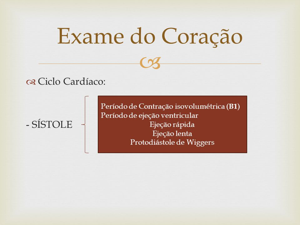   Ciclo Cardíaco: - SÍSTOLE Exame do Coração Período de Contração isovolumétrica ( B1 ) Período de ejeção ventricular Ejeção rápida Ejeção lenta Pro