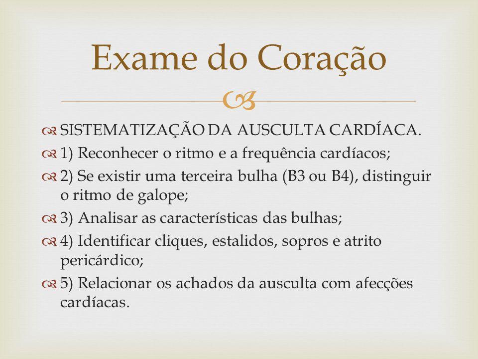   SISTEMATIZAÇÃO DA AUSCULTA CARDÍACA.  1) Reconhecer o ritmo e a frequência cardíacos;  2) Se existir uma terceira bulha (B3 ou B4), distinguir o