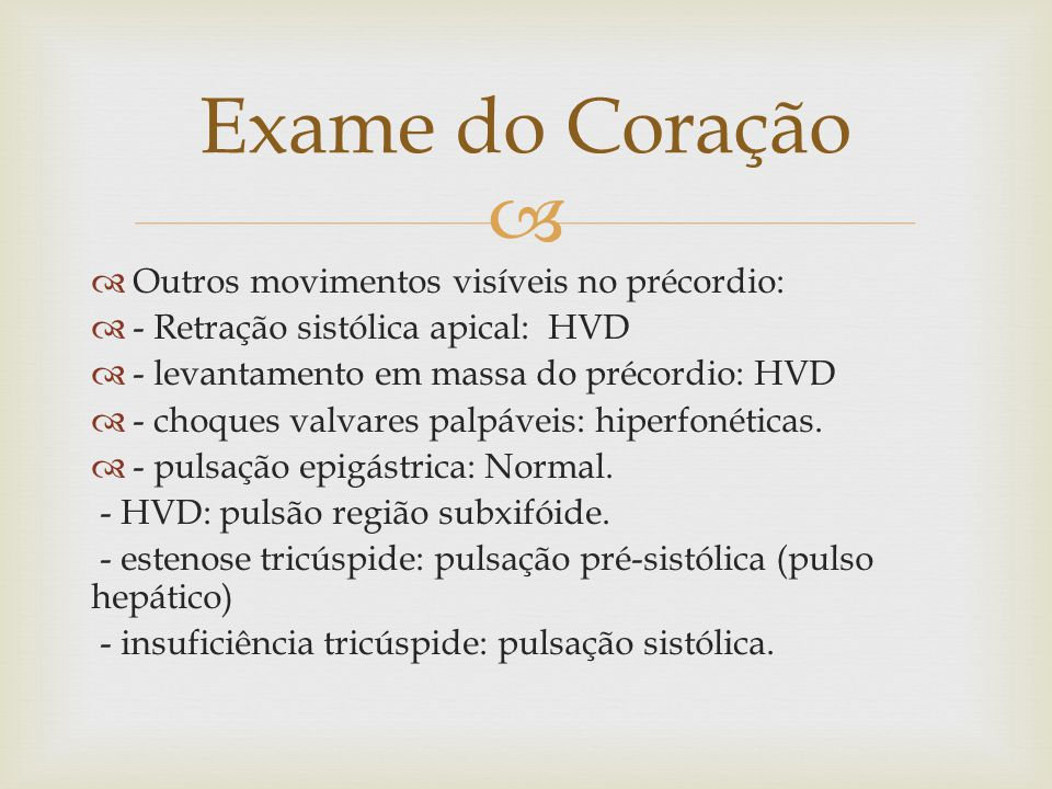   Outros movimentos visíveis no précordio:  - Retração sistólica apical: HVD  - levantamento em massa do précordio: HVD  - choques valvares palpá