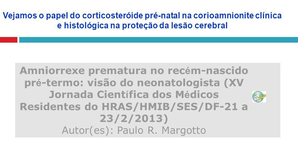 Amniorrexe prematura no rec é m-nascido pr é -termo: visão do neonatologista (XV Jornada Cient í fica dos M é dicos Residentes do HRAS/HMIB/SES/DF-21