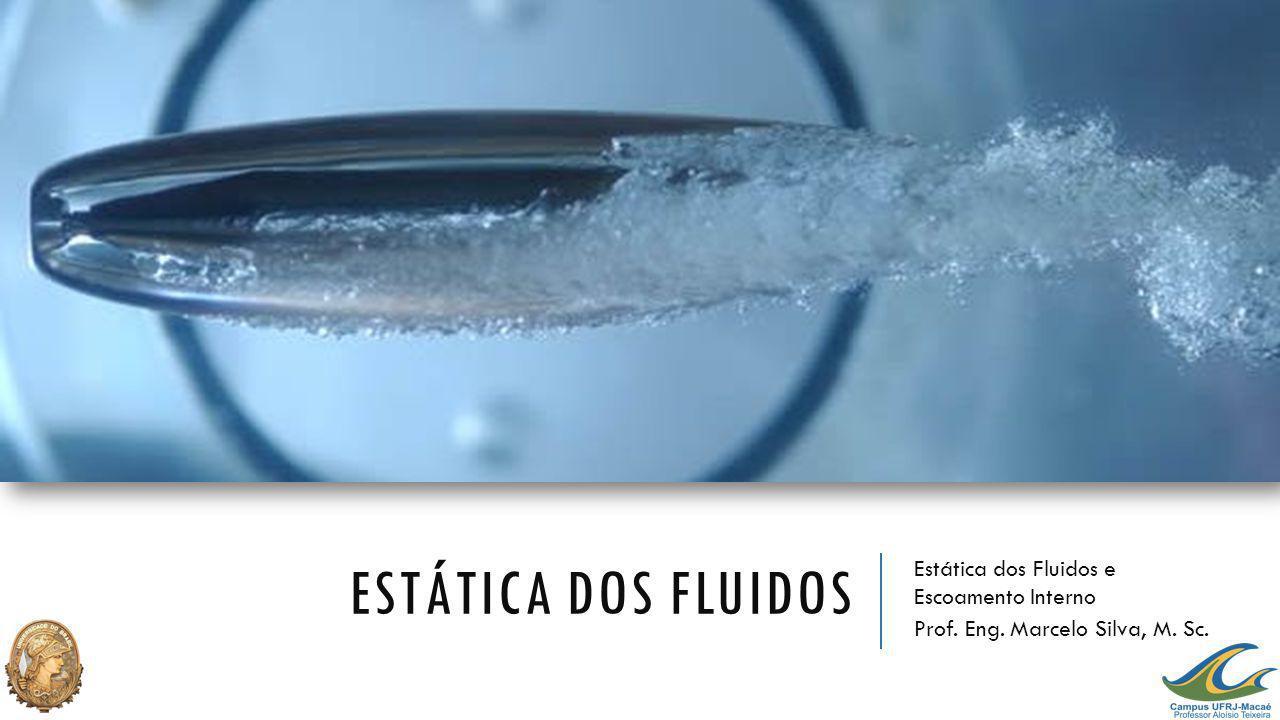 ESTÁTICA DOS FLUIDOS Estática dos Fluidos e Escoamento Interno Prof. Eng. Marcelo Silva, M. Sc.