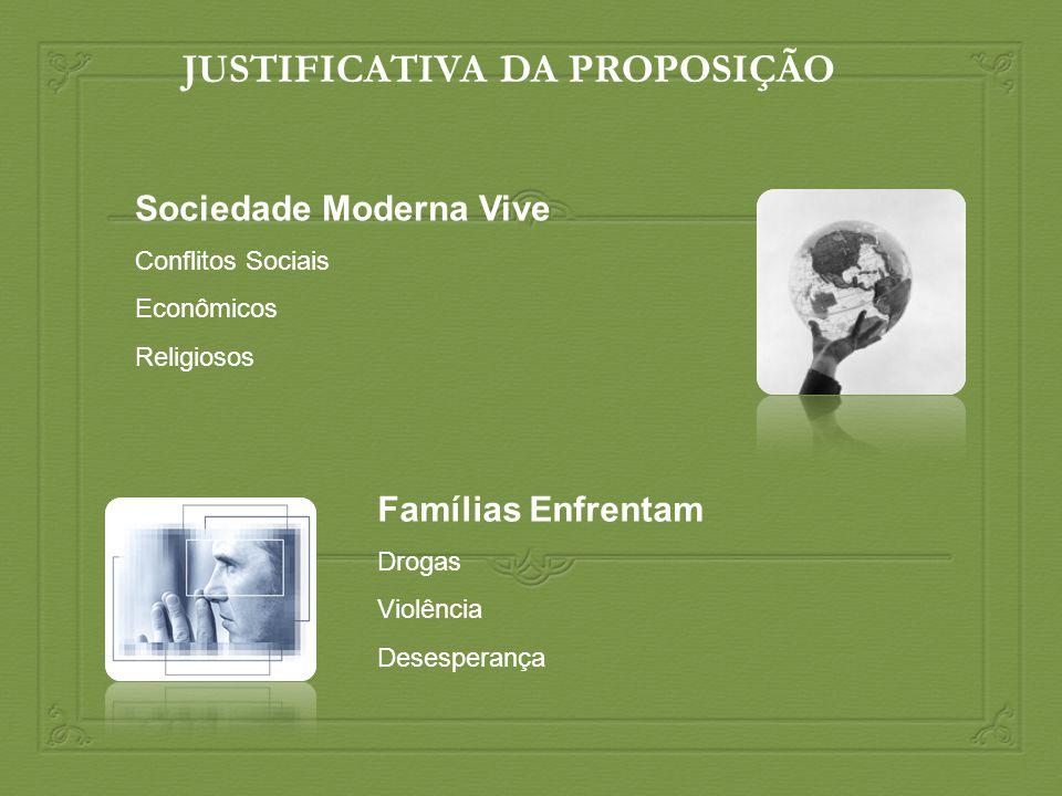 Sociedade Moderna Vive Conflitos Sociais Econômicos Religiosos Famílias Enfrentam Drogas Violência Desesperança JUSTIFICATIVA DA PROPOSIÇÃO