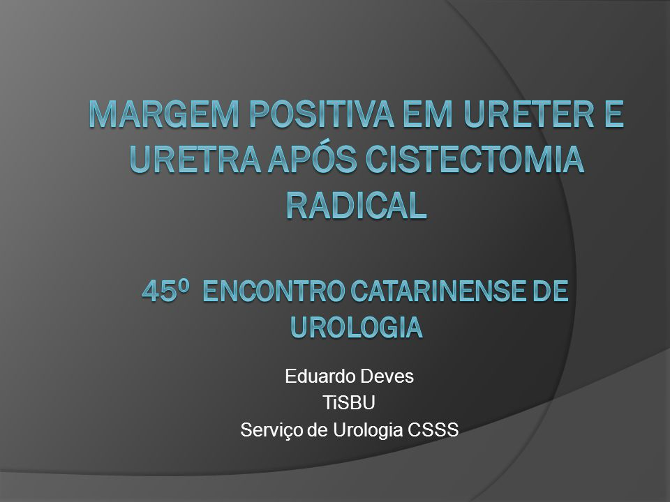 Margem Positiva em Ureter e Uretra após Cistectomia Radical  Uretra  Recorrência 8% a 10%.