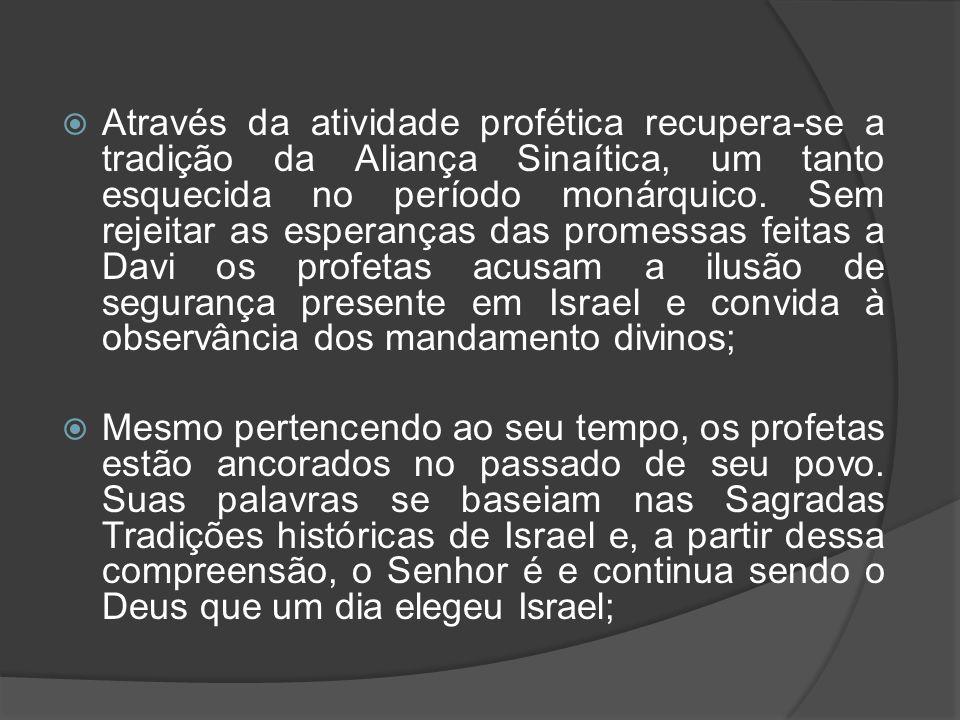  Através da atividade profética recupera-se a tradição da Aliança Sinaítica, um tanto esquecida no período monárquico. Sem rejeitar as esperanças das