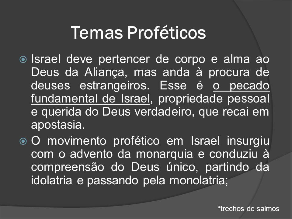  Israel deve pertencer de corpo e alma ao Deus da Aliança, mas anda à procura de deuses estrangeiros. Esse é o pecado fundamental de Israel, propried