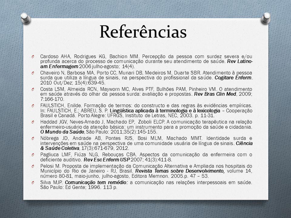 Referências O Cardoso AHA, Rodrigues KG, Bachion MM. Percepção da pessoa com surdez severa e/ou profunda acerca do processo de comunicação durante seu