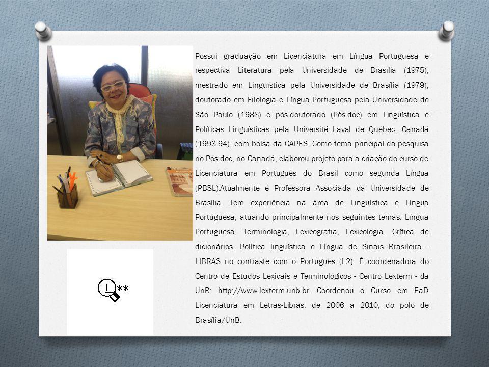 O Possui graduação em Licenciatura em Língua Portuguesa e respectiva Literatura pela Universidade de Brasília (1975), mestrado em Linguística pela Uni
