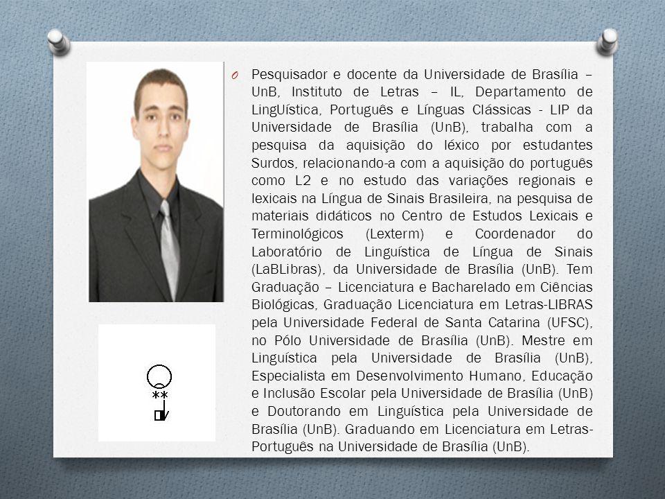 O Professora Assistente de Libras e pesquisadora da Universidade de Brasília no campo de conhecimento: Léxico e Terminologia da Libras.