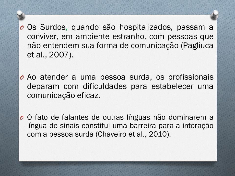 O Quando não há uma comunicação eficaz, não há como auxiliar o Surdo a resolver seus problemas e minimizar conflitos (Pagliuca et al., 2007).