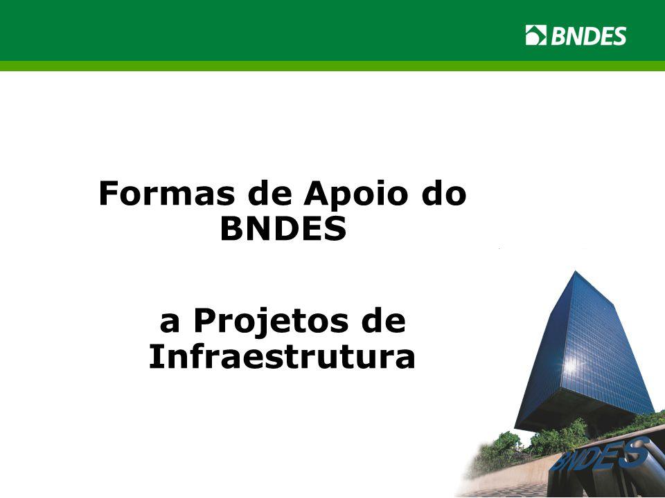 Formas de Apoio do BNDES a Projetos de Infraestrutura
