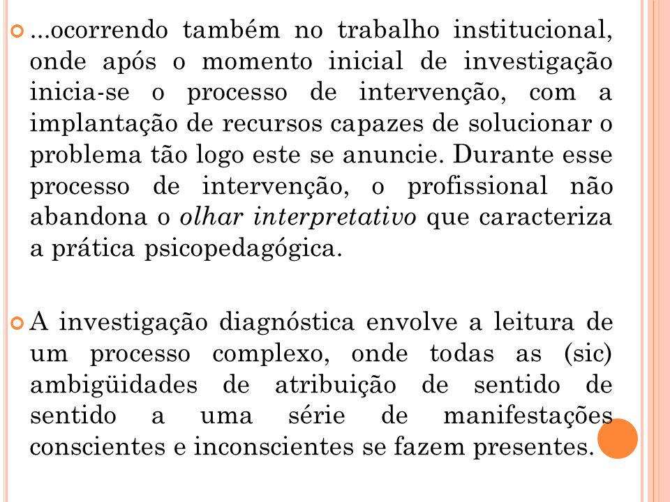 ...ocorrendo também no trabalho institucional, onde após o momento inicial de investigação inicia-se o processo de intervenção, com a implantação de r