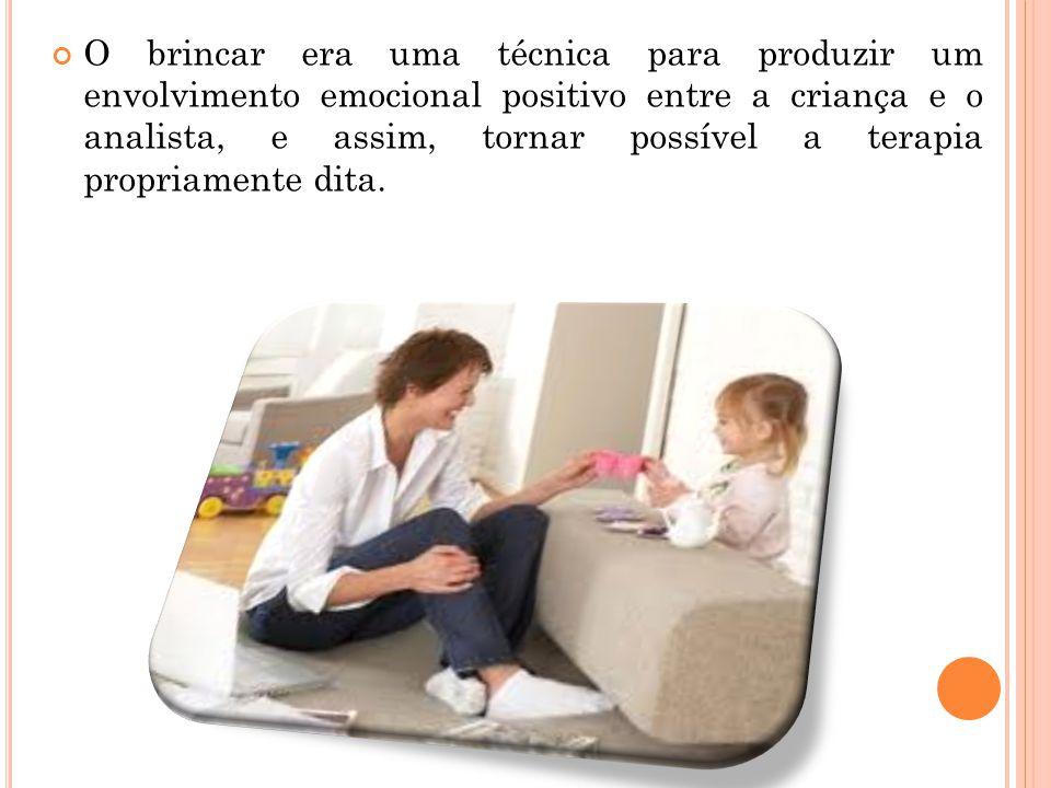 O brincar era uma técnica para produzir um envolvimento emocional positivo entre a criança e o analista, e assim, tornar possível a terapia propriamen