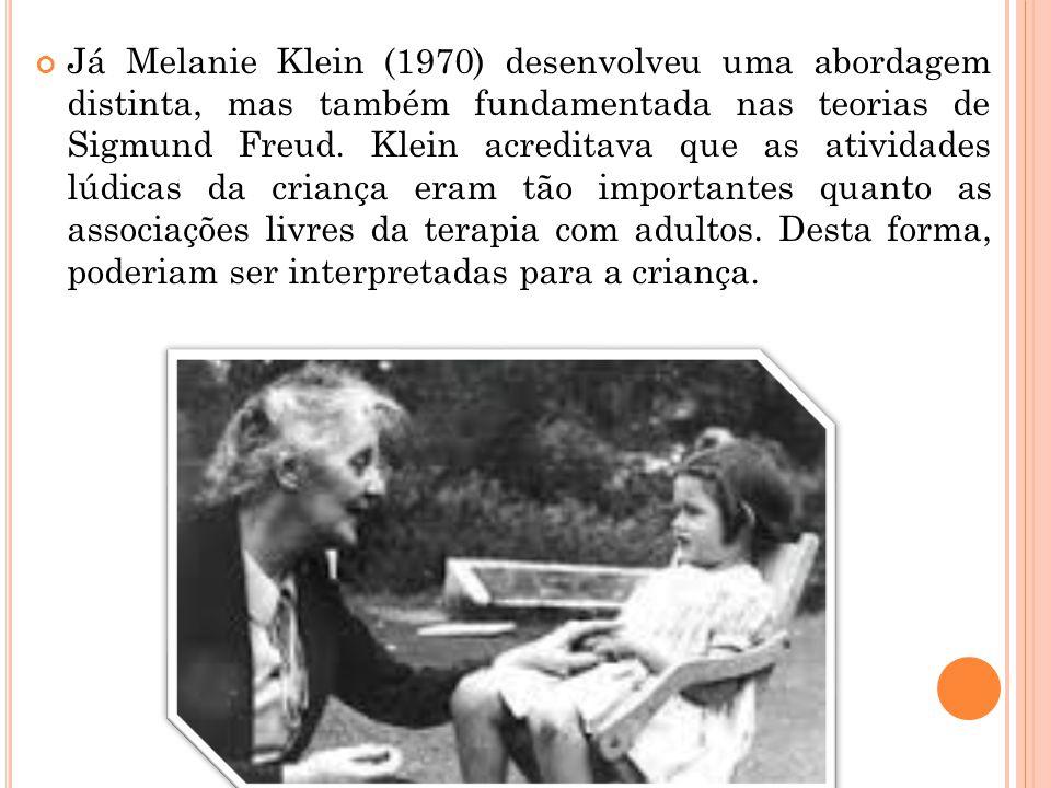 Já Melanie Klein (1970) desenvolveu uma abordagem distinta, mas também fundamentada nas teorias de Sigmund Freud. Klein acreditava que as atividades l