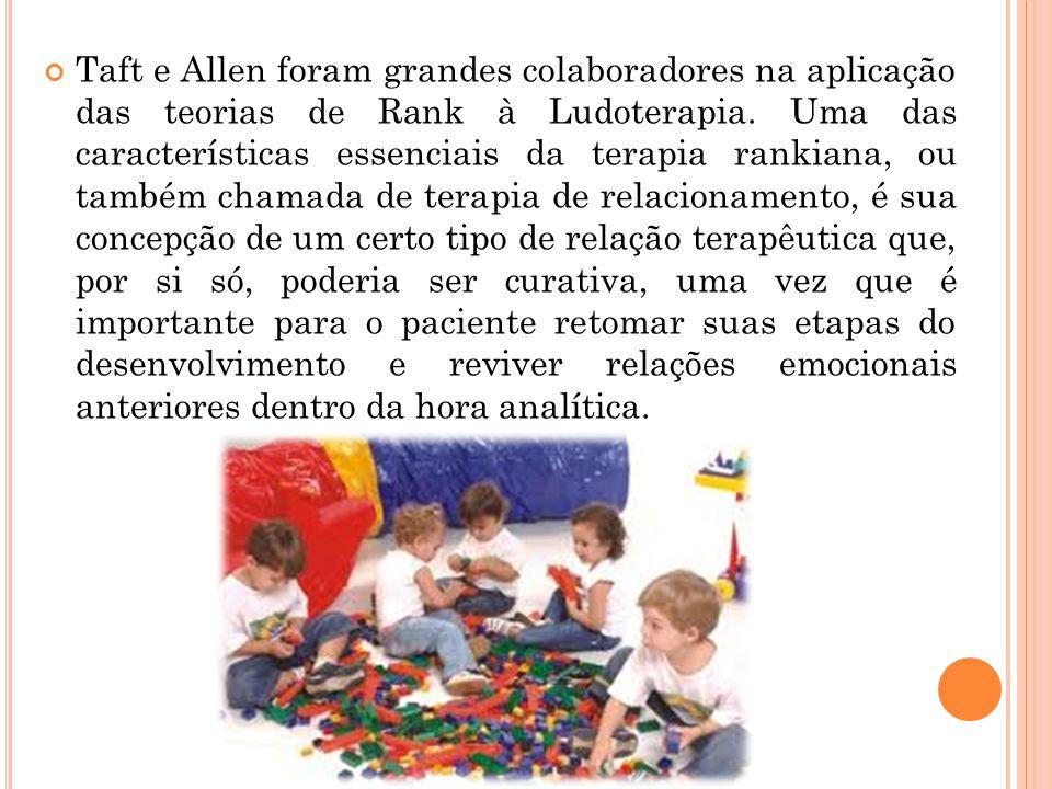 Taft e Allen foram grandes colaboradores na aplicação das teorias de Rank à Ludoterapia. Uma das características essenciais da terapia rankiana, ou ta