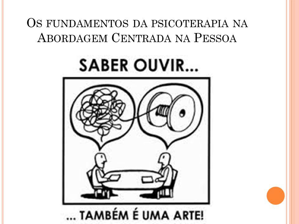 O S FUNDAMENTOS DA PSICOTERAPIA NA A BORDAGEM C ENTRADA NA P ESSOA