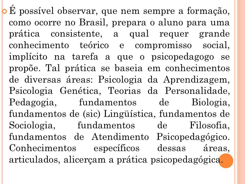 É possível observar, que nem sempre a formação, como ocorre no Brasil, prepara o aluno para uma prática consistente, a qual requer grande conhecimento