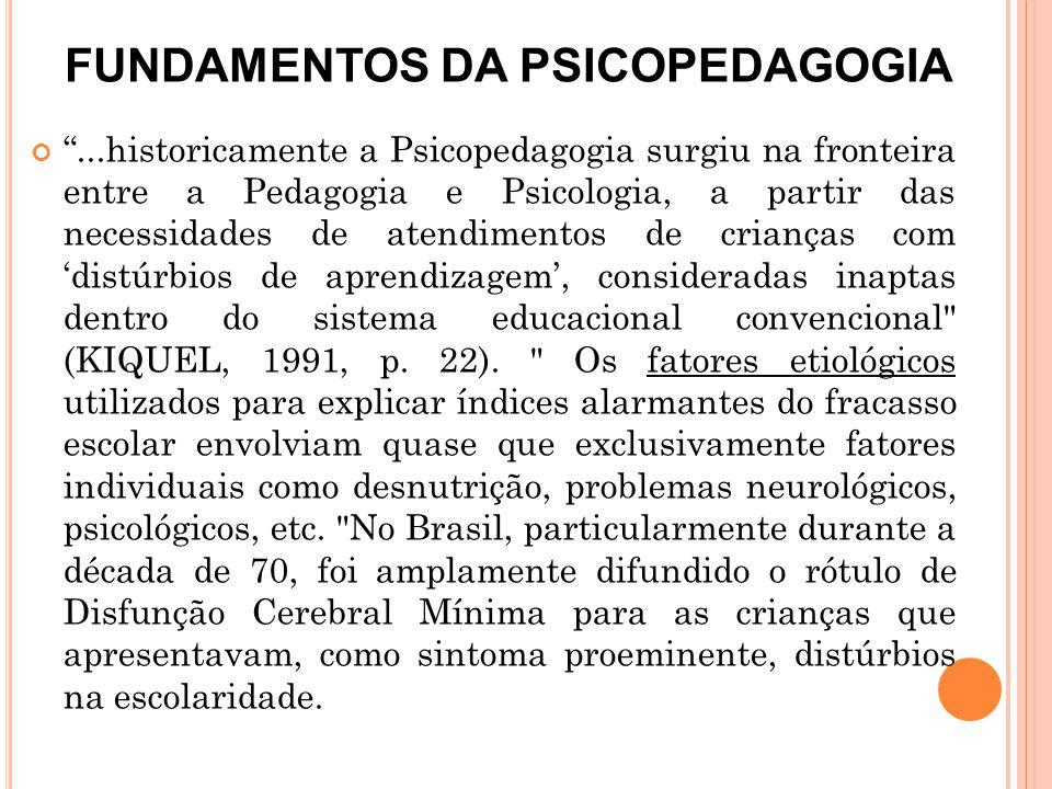 """""""...historicamente a Psicopedagogia surgiu na fronteira entre a Pedagogia e Psicologia, a partir das necessidades de atendimentos de crianças com 'dis"""