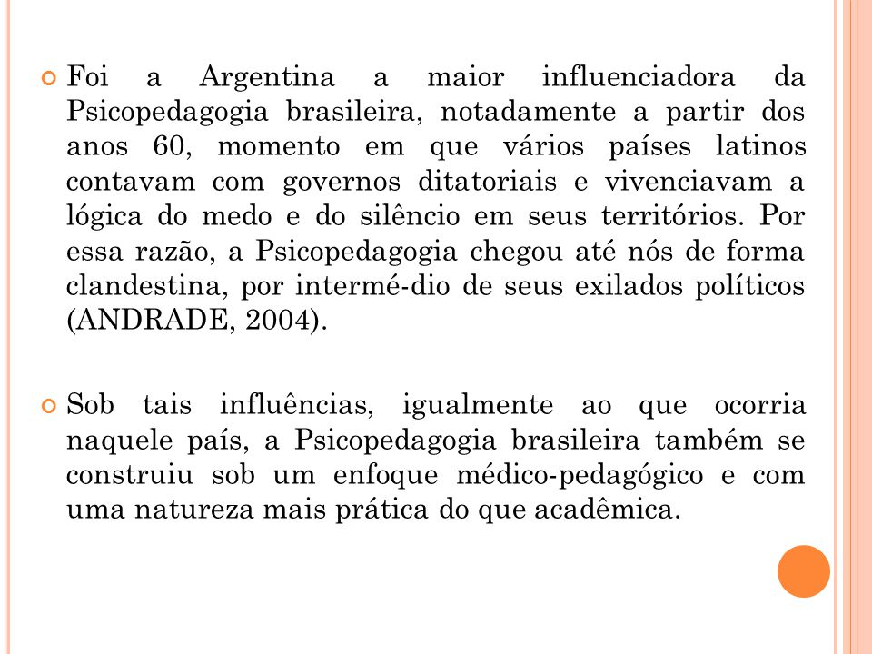 Foi a Argentina a maior influenciadora da Psicopedagogia brasileira, notadamente a partir dos anos 60, momento em que vários países latinos contavam c