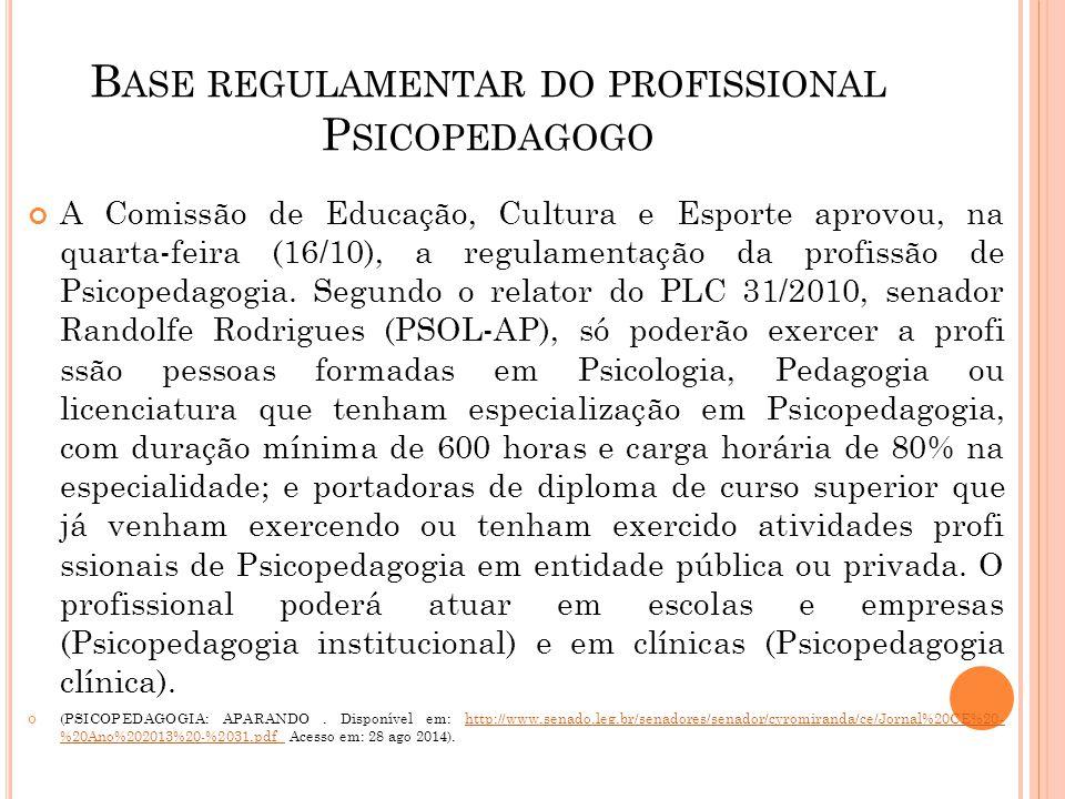 B ASE REGULAMENTAR DO PROFISSIONAL P SICOPEDAGOGO A Comissão de Educação, Cultura e Esporte aprovou, na quarta-feira (16/10), a regulamentação da prof