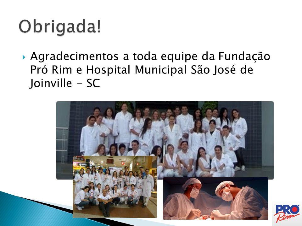  Agradecimentos a toda equipe da Fundação Pró Rim e Hospital Municipal São José de Joinville - SC
