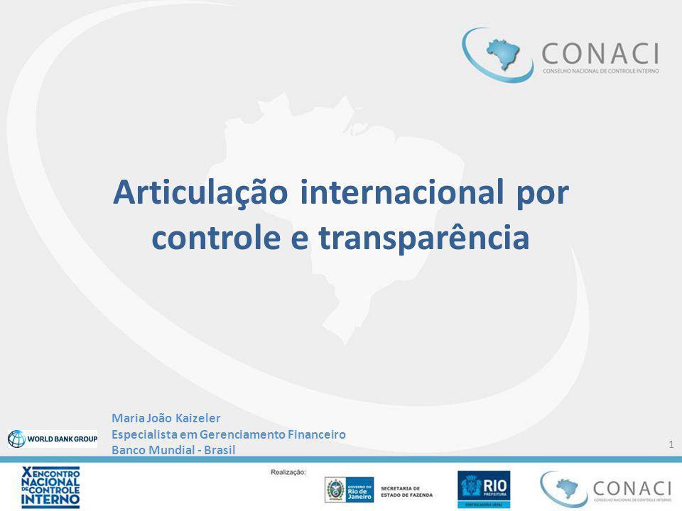 Articulação internacional por controle e transparência Maria João Kaizeler Especialista em Gerenciamento Financeiro Banco Mundial - Brasil 1