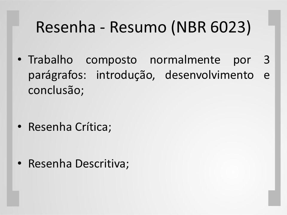 Resenha - Resumo (NBR 6023) Trabalho composto normalmente por 3 parágrafos: introdução, desenvolvimento e conclusão; Resenha Crítica; Resenha Descriti