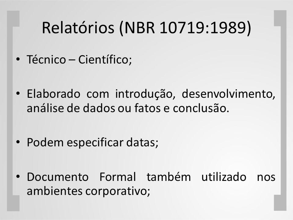 Relatórios (NBR 10719:1989) Técnico – Científico; Elaborado com introdução, desenvolvimento, análise de dados ou fatos e conclusão. Podem especificar